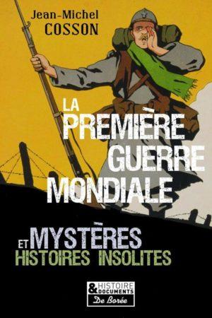 La première guerre mondiale : mystères et histoires insolites